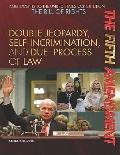Fifth Amendment : Double Jeopardy, Self-Incrimination, and Due Process of Law