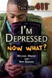 I'm Depressed. Now What? (Teen Life 411)