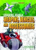 Drawing Manga Weapons, Vehicles, and Accessories