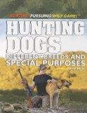 Hunting Dogs: Different Breeds and Special Purposes (Hunting: Pursuing Wild Game!)