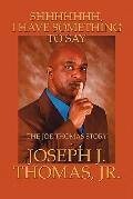 Shhhhhhh, I Have Something to Say : The Joe Thomas Story
