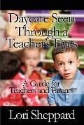 Daycare Seen Through a Teacher's Eyes: A Guide for Teachers and Parents