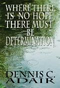 Where There Is No Hope, There Must Be Determination