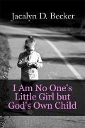 I Am No One's Little Girl but God's Own Child