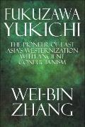 Fukuzawa Yukichi : The Pioneer of East Asia's Westernization with Ancient Confucianism