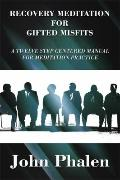 Recovery Meditation for Gifted Misfits : A Twelve Step Centered Manual for Meditation Practice