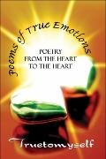 Poems of True Emotions : Poetry from the heart to the Heart