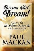 Dream Girl, Dream! : A Story for Children to Share with Groan-Ups