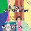 I'm Two, So What Should I Do?