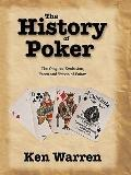 History of Poker : The Origins, Evolution, Facts and Trivia of Poker