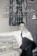 More Than Just Cheap Cigars: The Life and Times of My One-of-a-Kind Father - A Stogy Smoking...