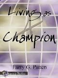 Living As a Champion