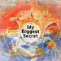 My Biggest Secret