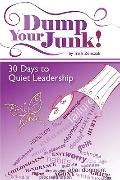 Dump Your Junk!: 30 Days to Quiet Leadership