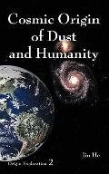 Cosmic Origin of Dust and Humanity