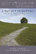 A Way Out of Madness: Dealing with Your Family After You've Been Diagnosed with a Psychiatri...