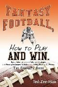 Fantasy Football, How to Play and win.: The Complete Guide
