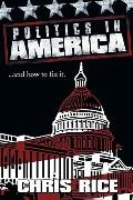 Politics in America: .....and how to fix it.