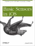 Basic Sensors in IOS : Programming the Accelerometer, Gyroscope, and More