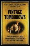 Vintage Tomorrows: A Historian And A Futurist Journey Through Steampunk Into The Future of T...