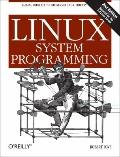 Linux System Programming : Talking Directly to the Kernel and C Library