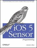 iOS 4 Sensor Programming: Augmented Reality and Location Enabled iPhone and iPad Apps