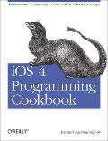 IOS 4 Programming Cookbook : Solutions and Examples for iPhone, iPad, and iPod touch Apps