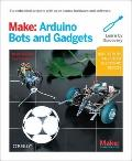 Make - Arduino Bots and Gadgets : Six Embedded Projects with Open Source Hardware and Softwa...