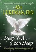 Sleep Well, Sleep Deep : How Sleeping Well Can Change Your Life