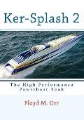 Ker-Splash 2: The High Performance Powerboat Book (Volume 2)