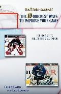 The 10 Quickest Ways to Improve Your Game: for beginner-NHL caliber goaltenders