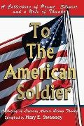 To The American Soldier: A Collection of Poems, Stories, and Note of Thanks (Volume 1)