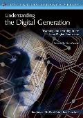 Understanding the Digital Generation : Teaching and Learning in the New Digital Landscape