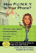 How F. U. N. K. Y. Is your Phone? : Over 300 Practical Ways to Use Your Cell Phone