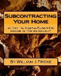 Subcontracting Your Home : Or How the Average Person Can Become an Owner-Builder