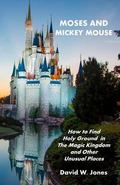 Moses and Mickey Mouse : How to Find Holy Ground in the Magic Kingdom and Other Unusual Places