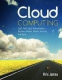 Cloud Computing: SaaS, PaaS, IaaS, Virtualization, Business Models, Mobile, Security and More
