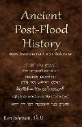 Ancient Post-Flood History : Historical Documents That Point to Biblical Creation