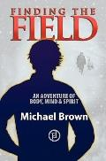 Finding the Field: An adventure of mind, body and spirit (Volume 1)