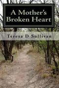A Mother's Broken Heart...: How God's Healing Power Gives Strength