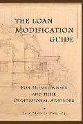 The Loan Modification Guide: For Homeowners and their Professional Advisors