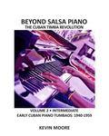 Beyond Salsa Piano: the Cuban Timba Piano Revolution : Volume 2 - Early Cuban Piano Tumbaos