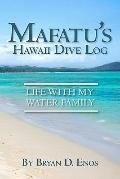 Mafatu's Hawaii Dive Log : Life with My Water Family