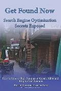 Get Found Now! Search Engine Optimization Secrets Exposed: Acheive High Rankings In Google, ...