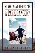 So You Want To Become a Park Ranger?