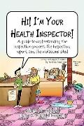 Hi! I'm Your Health Inspector!: A guide to understanding the inspection process, the inspect...