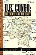 D. R. Congo: the Darkness of the Heart : How the Congolese Have Survived 500 Years of History