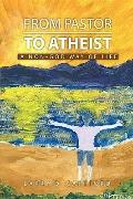 From Pastor to Atheist : A Non-god Way of Life