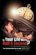 Is Your Life Worth Half A Second