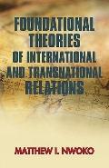 Foundational Theories of International and Transnational Relations